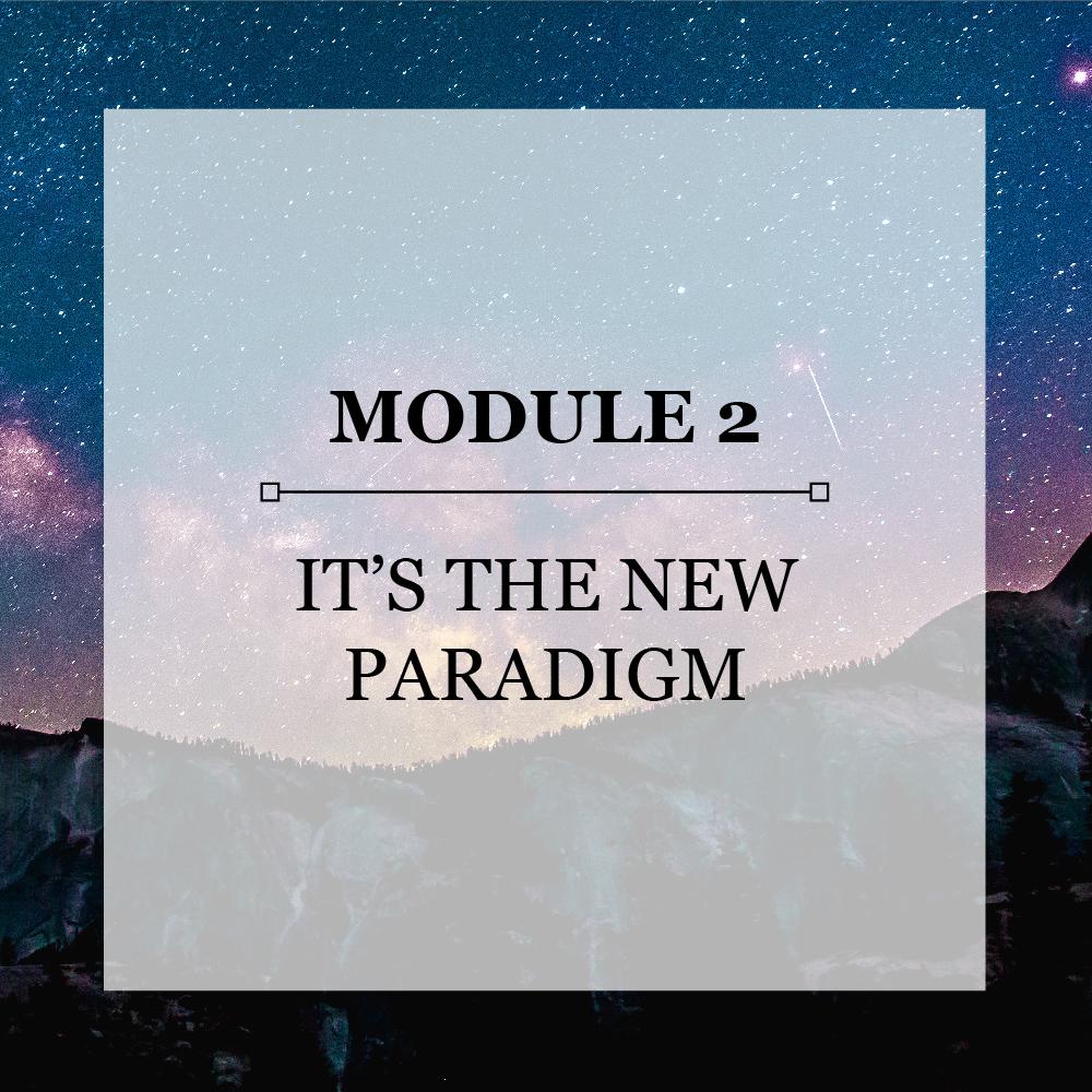 Module 2 It's the New Paradigm.jpg