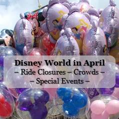 Disney World in April - Crowd Information, Ride Closure & Refurbishments and Special Events Information in one easy list.