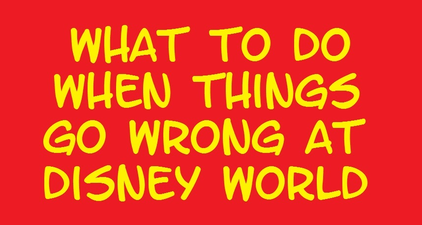 What to do when things go wrong at Disney World - Tips and guidelines to help you get problems resolved.