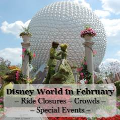 Disney World in February - Crowd Information, Ride Closure & Refurbishments and Special Events Information in one easy list.