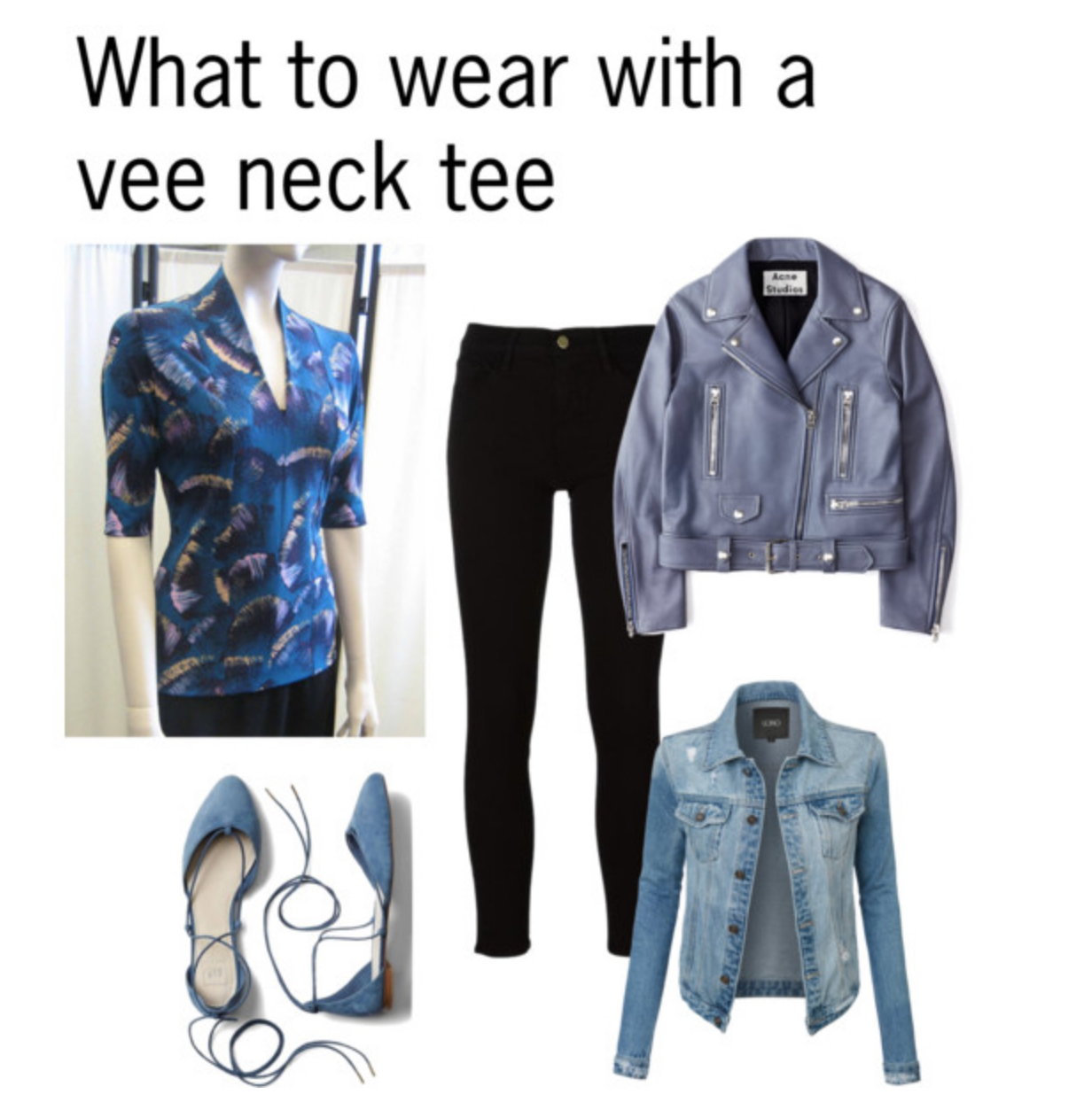 From left: Vee Neck Tee in a print, with elbow length sleeves, black skinnyjeans, a moto jacket or a jean jacket and suede flats.