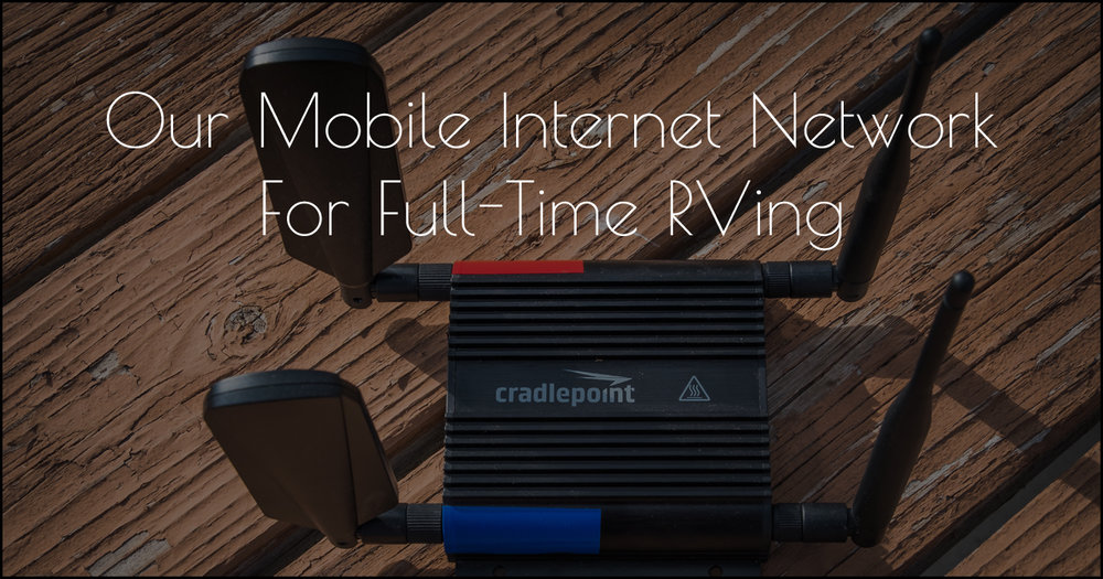 Updated: Our Mobile Internet Network For Full-Time RVing