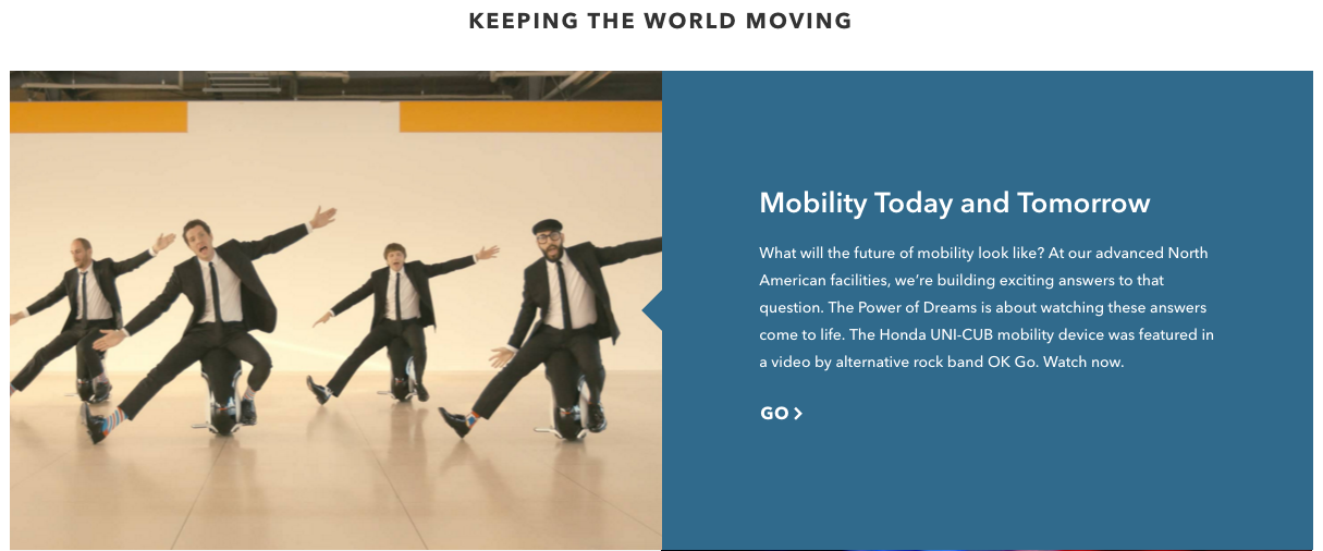"""""""What will the future of mobility look like?      """"  —  See those things the band OK Go is riding here? Our project ' s Experience Designer and I visited Honda  '  s Silicon Valley R&D Lab and got to ride around on them, and they are  awesome . It ' s called the Honda UNI-CUB. I lobbied for Razorfish  '  s L.A. office to get a bunch so we could race (didn  '  t happen, alas!)."""