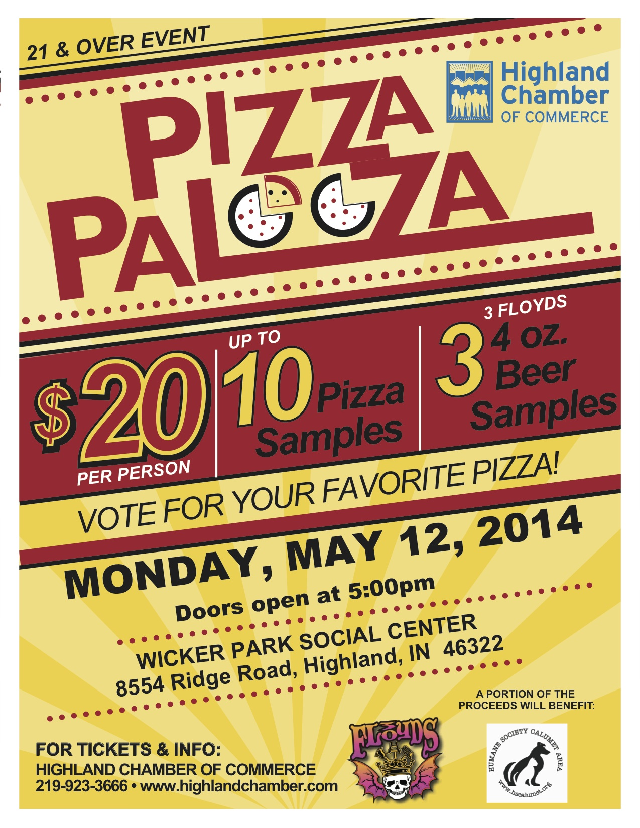 The Chamber's Pizza Palooza will be   Monday, May 12  ,      at Wicker Park.  Tickets are now on sale for $20 at the      Chamber office.             Attached is a Pizza Palooza flyer to promote the event      or take to your favorite pizzeria to invite them to      participate.   There are a few spots still open.             We have Capri, Langel's Gelsosomo's, Squigi's and      Sanfratello's reserved.             Looking forward to another fun and delicious event,             Mary Luptak, Executive Director      Highland Chamber of Commerce