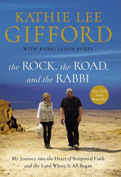 - Kathie Lee Gifford with Rabbi Jason Sobel - The Rock, the Road, and the Rabbi: My Journey into the Heart of Scriptural Faith and the Land Where It All Began