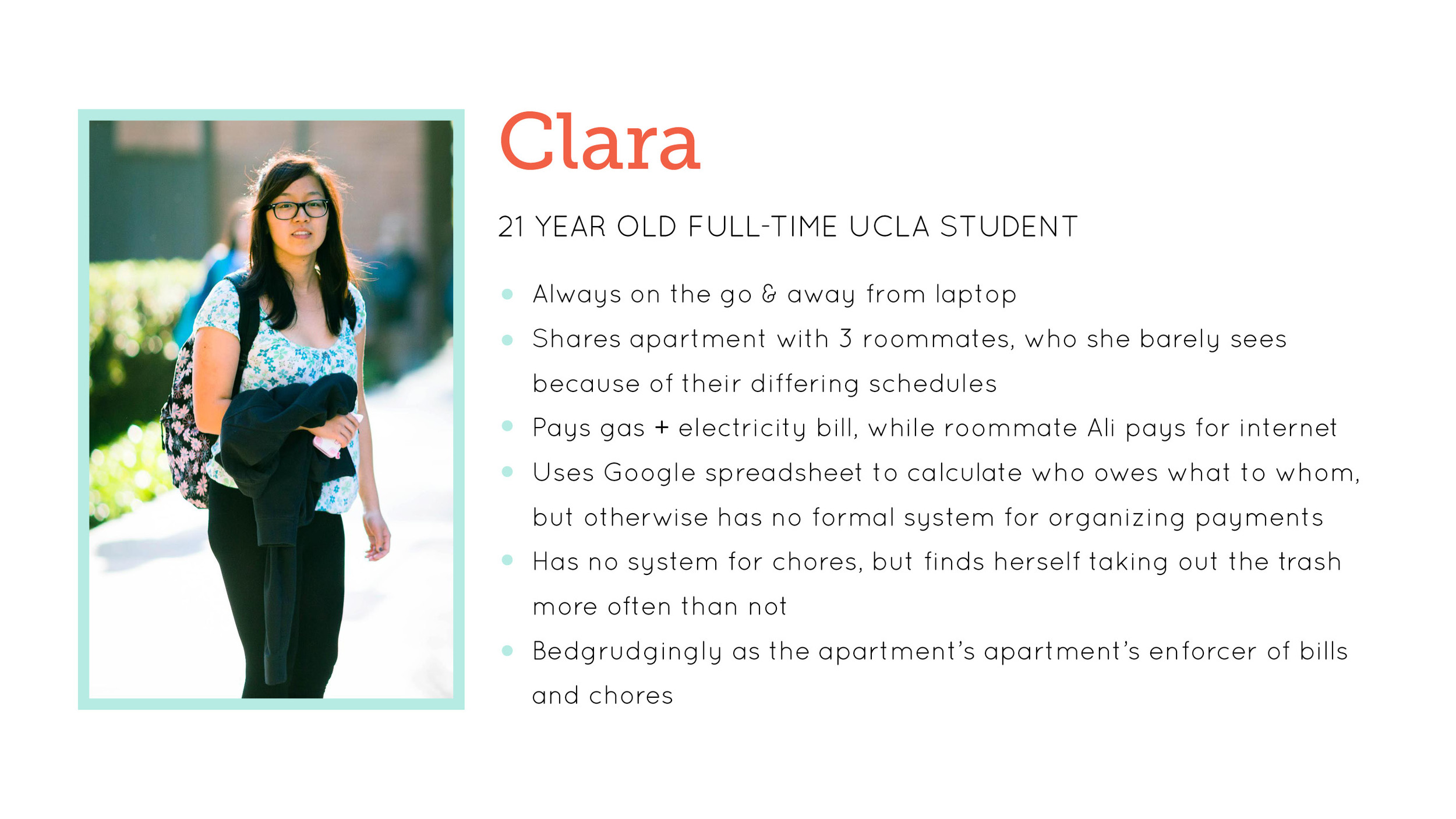 USER DESCRIPTION: Our primary user was Clara, a college student at UCLA who shared an apartment with 3 other students.