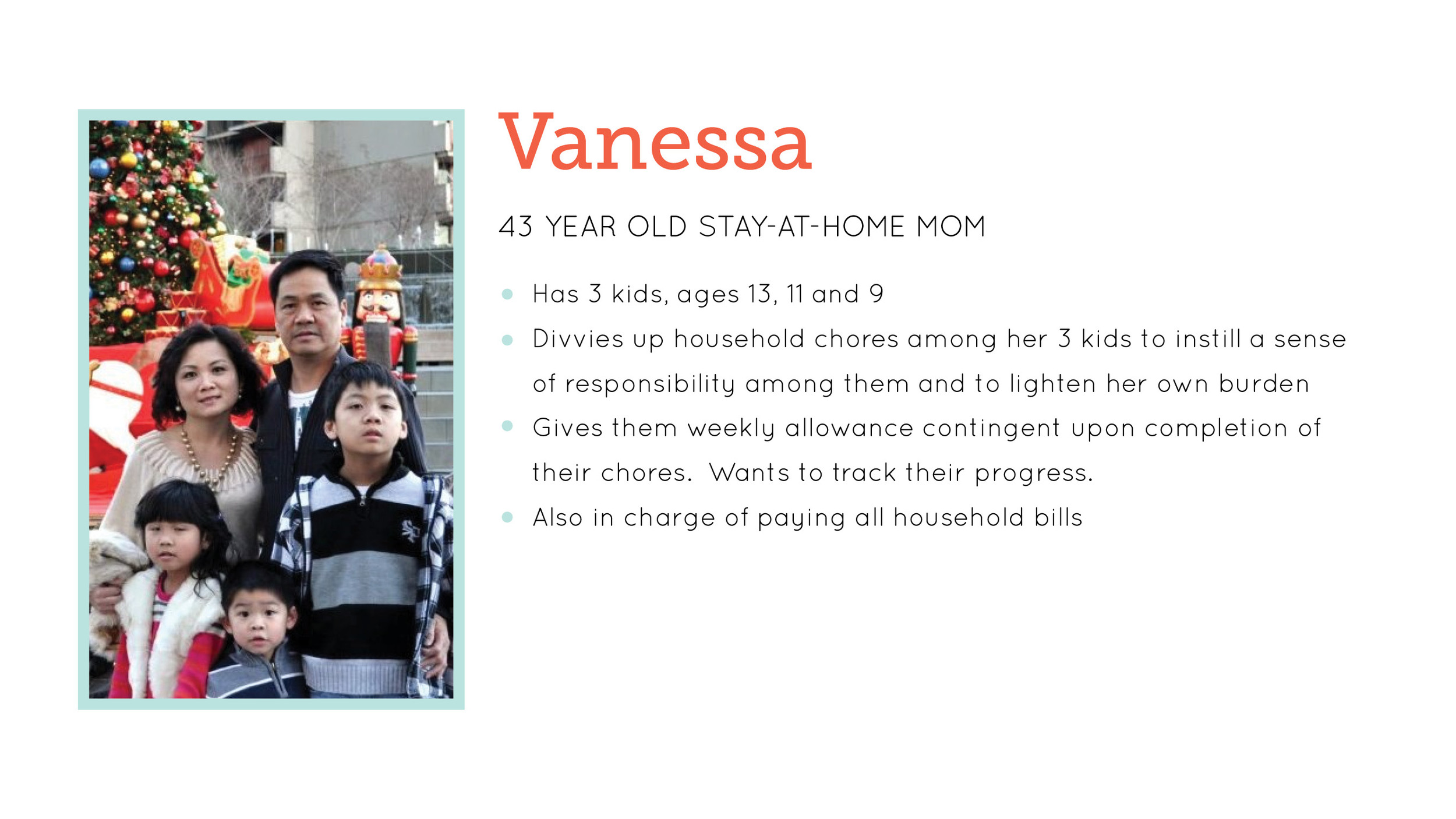 USER DESCRIPTION: Our secondary user was Vanessa, a stay-at-home mom who wanted to track the progress of her children's chores.
