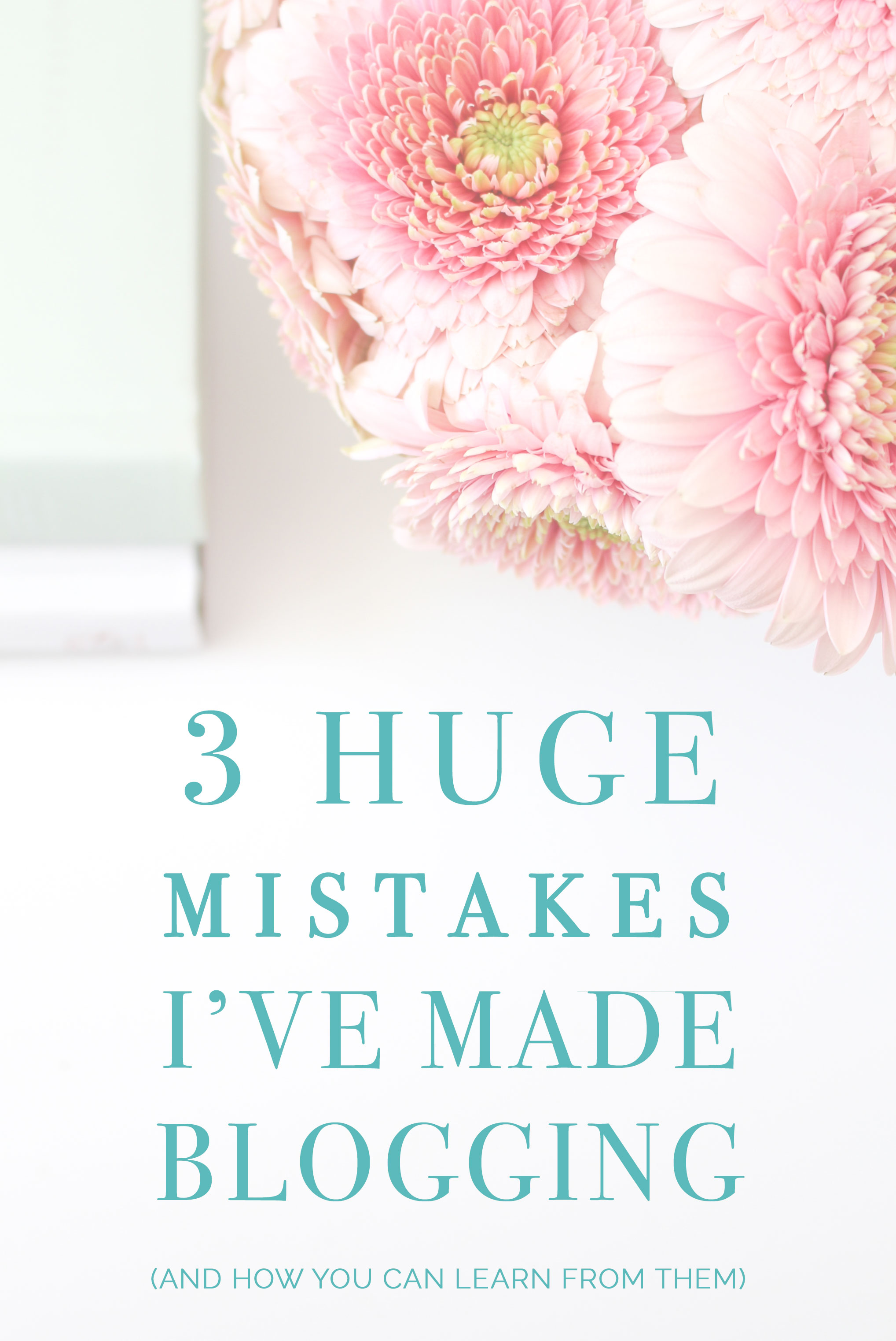 3 Huge Mistakes I've Made Blogging (And How You Can Learn From Them) - Leigh Clair
