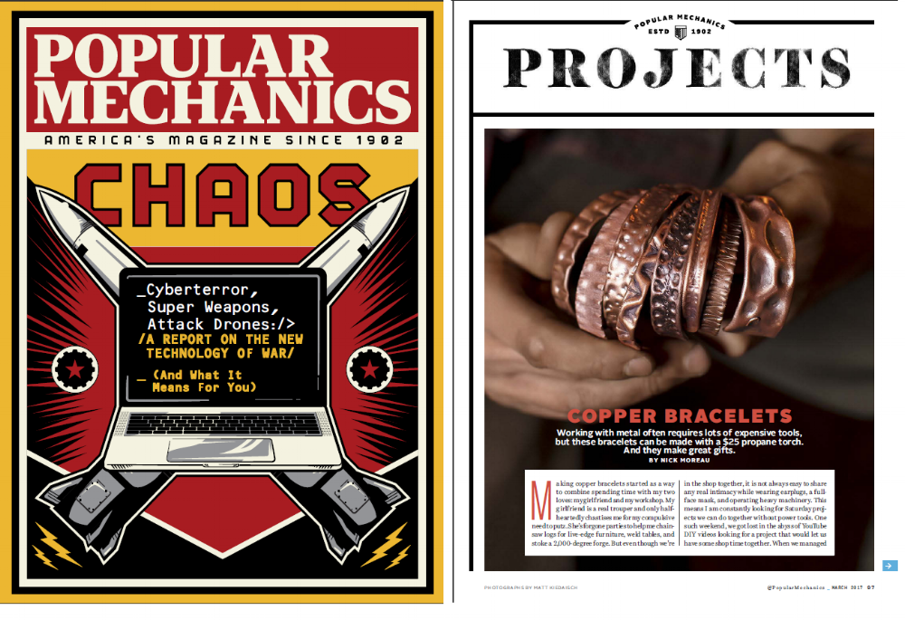 Check out the March 2017 issue of Popular Mechanics for an article by Wicks Forge on how to turn copper plumping pipe into beautiful bracelets using only simple hand tools  here .