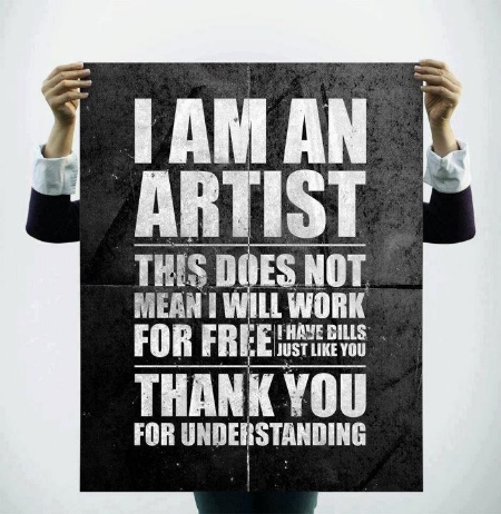 Actually, if you're creating shit and nobody's buying it, you are, in fact, working for free.