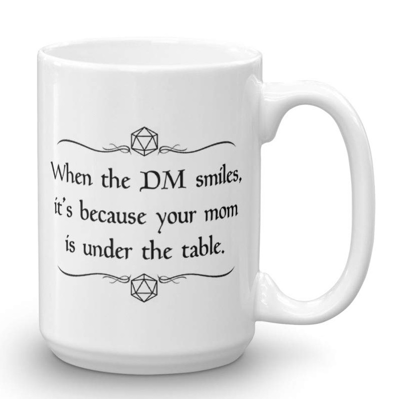 when the dm smiles it's because your mom is under the table.jpg