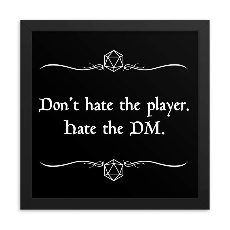 don't hate the player hate the dm.jpg
