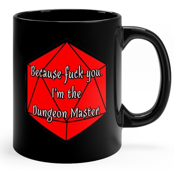 1 because fuck you i'm the dungeon master.jpg