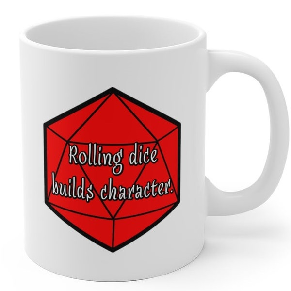 rolling dice builds character.jpg