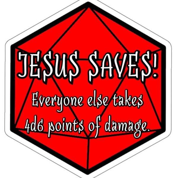 jesus saves everyone else takes 4d6 points of damage.jpg
