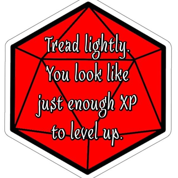 tread lightly. you look like just enough xp to level up.jpg