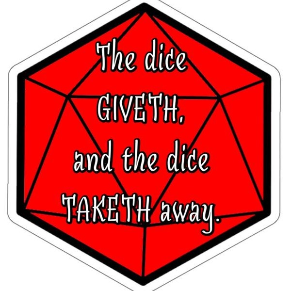 the dice giveth and the dice taketh away.jpg