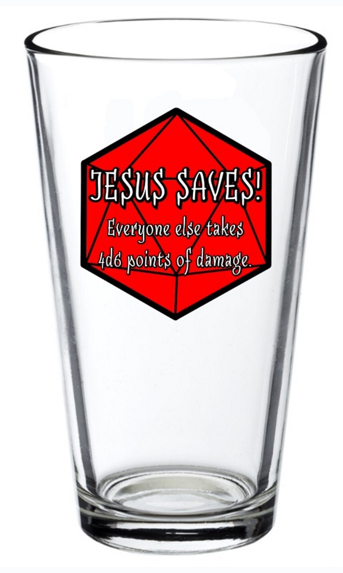 Jesus Saves! Everyone Else Takes 4d6 Points of Damage.
