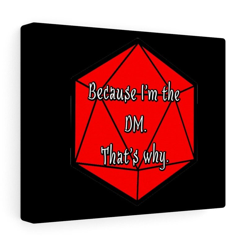 Because I'm the DM. That's Why.