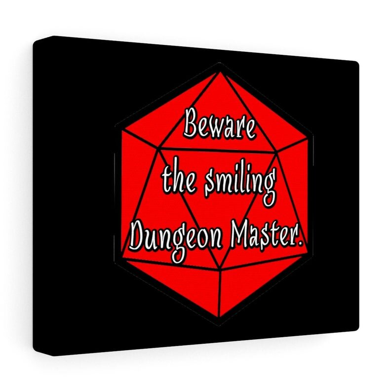 Beware the Smiling Dungeon Master.