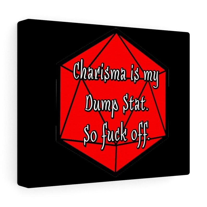 Charisma is my Dump Stat. So Fuck Off.