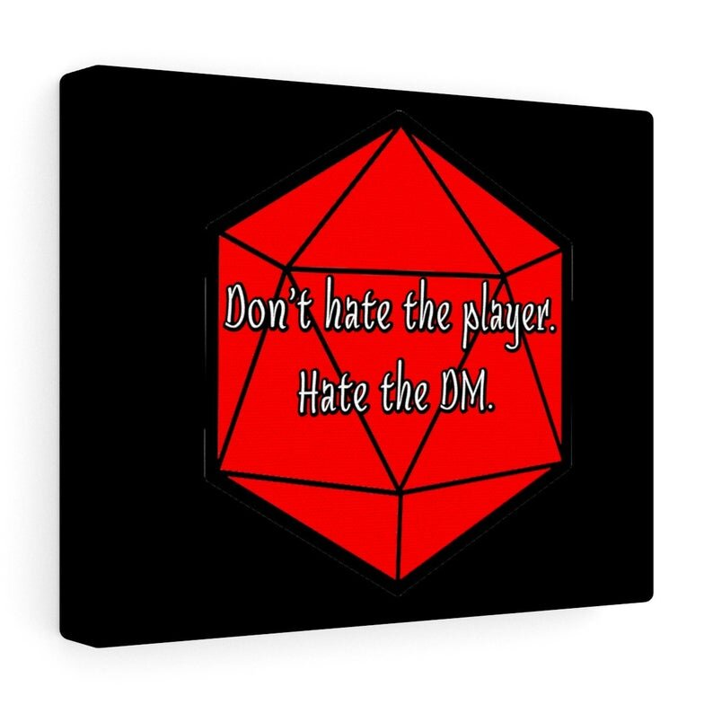Don't Hate the Player. Hate the DM.