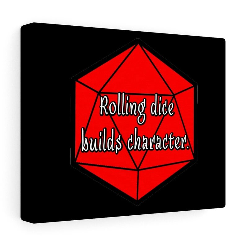Rolling Dice Builds Character.