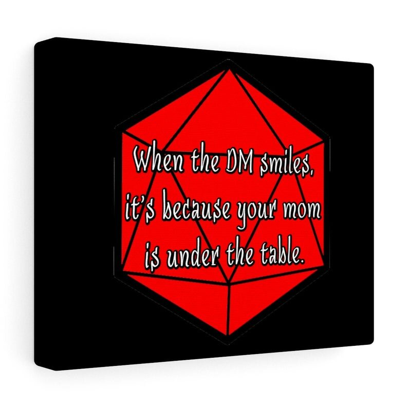 When the DM Smiles, It's Because Your Mom is Under the Table.