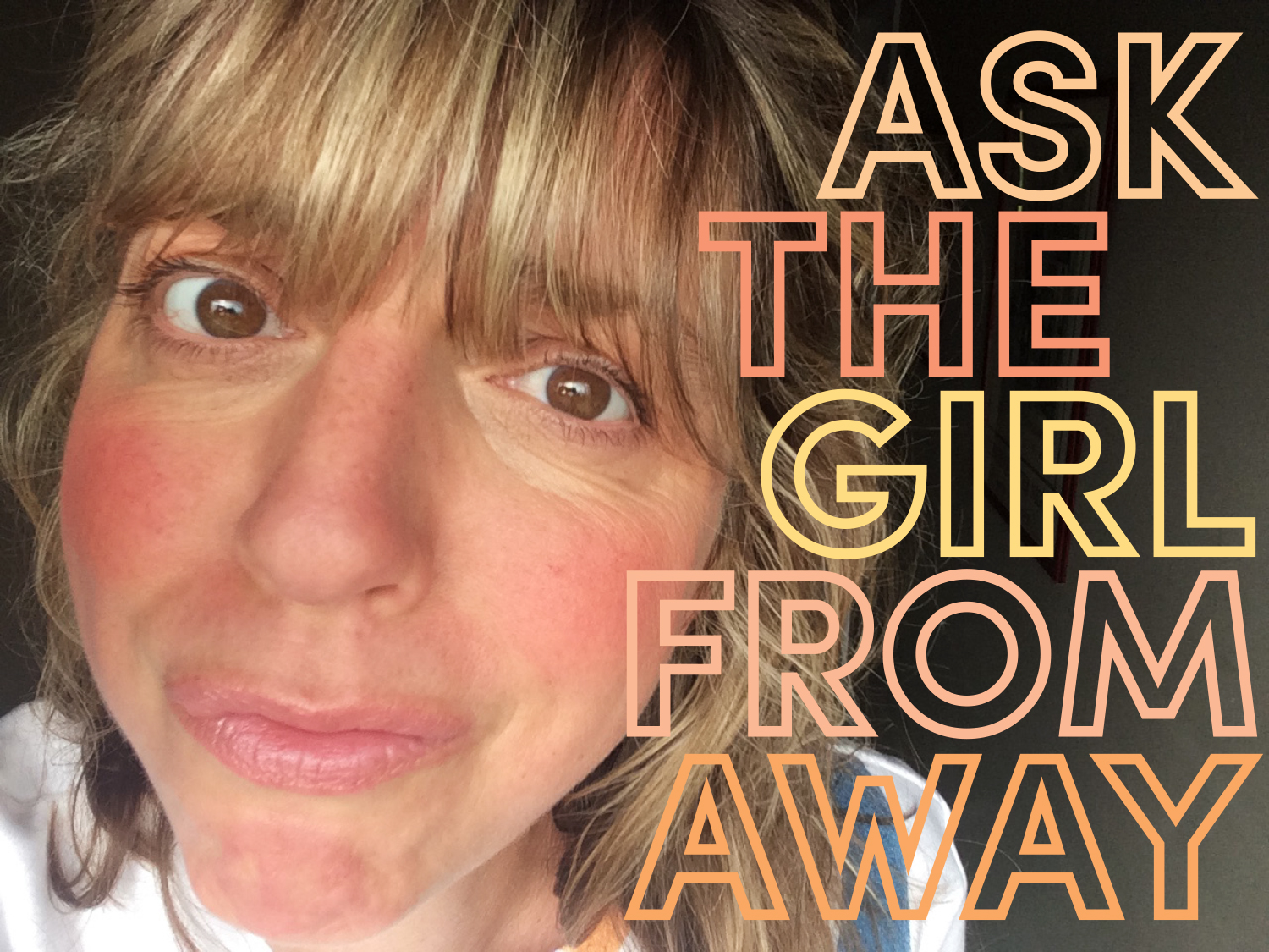 Ask The Girl From Away.JPG