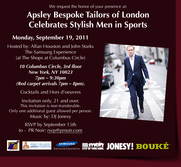 Apsley Tailors, out of London, offer the highest caliber of bespoke tailoring available with over 100 years of experience in the industry. Family owned & operated since their beginnings in 1889, Apsley assures the most beautiful custom clothing to their elite customers. They are also known for creating the world's most expensive suit, made out of Gold.    To officially launch their brand in America, mainly NY, Apsley Tailors held a private red carpet event to celebrate fashionable men in sports. The only way to celebrate fashionable men in sports is by importing the most fashionable man in the DJ game... yours truly. The event was hosted by Allan Houston at the Samsung Experience in Columbus Circle, and there is no doubt that that man is dumb Fresh. Not to mention, he's a legend and was easily the nicest guy in the entire room... FLO & Myself kicked it with him for a long while. On the real, Houston was my childhood hero... so chilling with him felt great. Apsley Tailors auctioned off a suit and all the proceeds went to the Allan Houston Foundation    Big Thanks to Danita @ PR Noir for setting this up.. Here are some pics... ENJOY!!