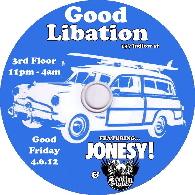 GOOD FRIDAY at LIBATION NYC 4.6.12  137 LUDLOW ST DJ JONESY & DJ SCOTTY STYLES 11PM - 4AM  http://www.facebook.com/events/265161283569030/  *Good Friday Celebration/Scotty Styles Farwell Rager/Evan Barbosa Bday Fest