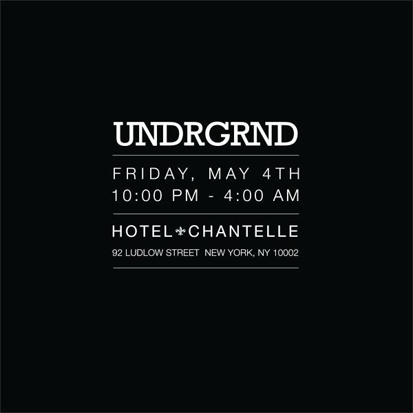 UNDRGRND x Hotel Chantelle x JONESY!  [Basement Party]   Facebook Invite  Friday, May 4th  92 LUDLOW ST  NEW YORK