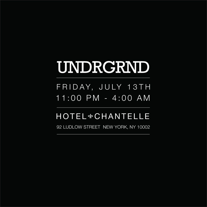 Friday July 13th   UNDRGRND   a hidden basement party at hotel chantelle   playing the shit you want to hear when you're wasted      Facebook Invite    DJs   Jonesy & Flo    Hosts   Pascal & Ian    Hotel Chantelle   Basement   92 Ludlow Street   New York, NY    Say Ian or Pascal at the door for hassle free entry...w