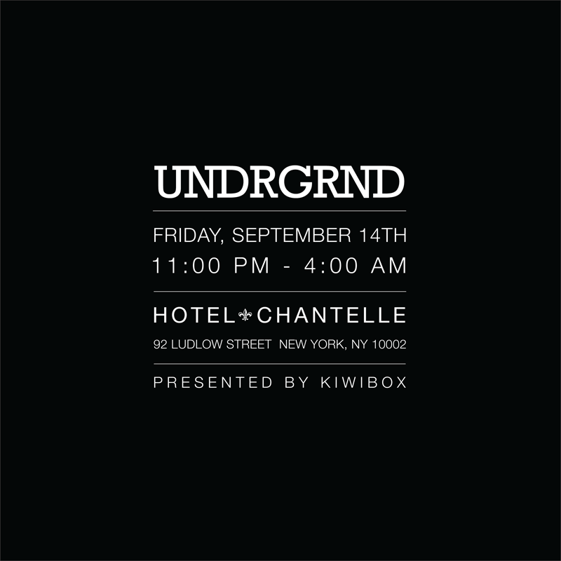 Friday September 14th       UNDRGRND       a hidden basement party at hotel chantelle   playing the shit you want to hear when you're wasted     Facebook Invite         DJs   Jonesy    Woodman    Hosts   Pascal & Ian    Hotel Chantelle   Basement   92 Ludlow Street   New York, NY    Say Ian or Pascal at the door for hassle free entry...    Presented by:  Kiwibox