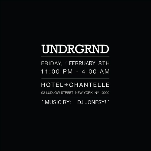 Friday, February 8th     UNDRGRND  a hidden basement party at hotel chantelle playing the music you want to hear when you're wasted     FACEBOOK INVITE    DJs    J     ONESY      Hosts  Ian & Pascal    Hotel Chantelle  Basement 92 Ludlow Street New York, NY  Say Ian or Pascal at the door for hassle free entry...