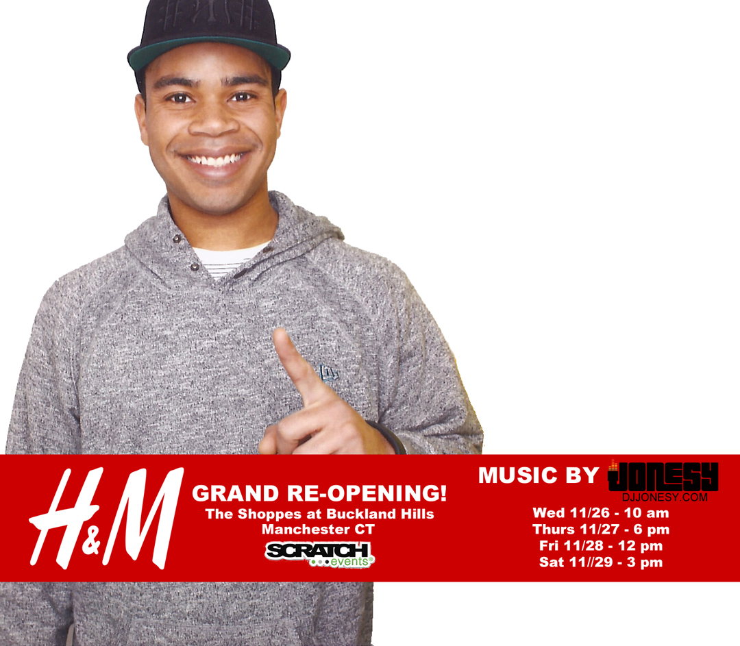 Wednesday 11/26 - Saturday 11/29 join me at  H&M  at the  Shoppes at Buckland Hills  in Manchester, CT.    MUSIC BY JONESY  Wednesday 11/26 = 10 am - 4 pm  Thursday 11/27 = 6 pm - 12 am  Friday 11/28 = 12 pm - 6 pm  Saturday 11/29 = 3 pm - 9 pm  Big thanks to  Scratch Events !