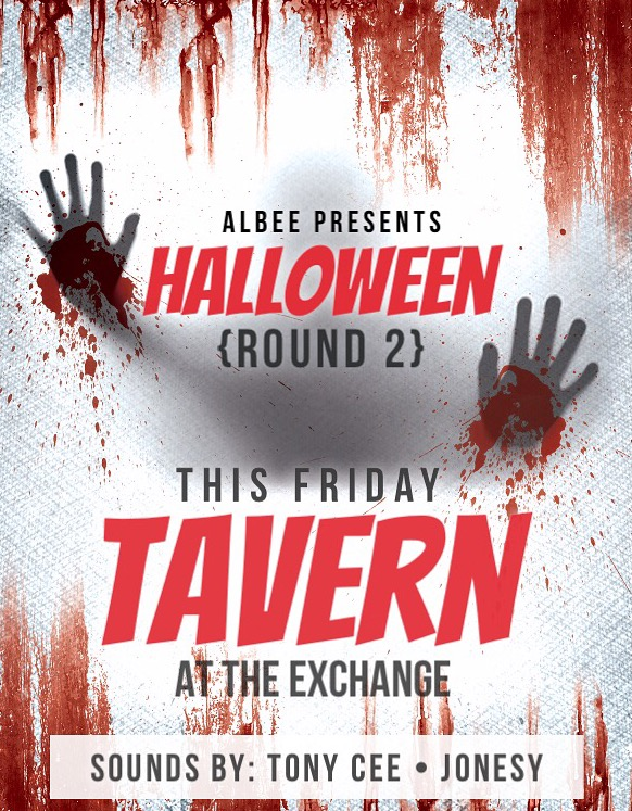 FRIDAY, OCTOBER 27TH JOIN US AT  TAVERN AT THE EXCHANGE  IN FARMINGTON, CT FOR HALLOWEEN {ROUND 2} HOSTED BY  ALBEE . MUSIC BY  TONY CEE  + JONESY STARTS AT 9:30PM. GET THERE EARLY TO AVOID A LINE!