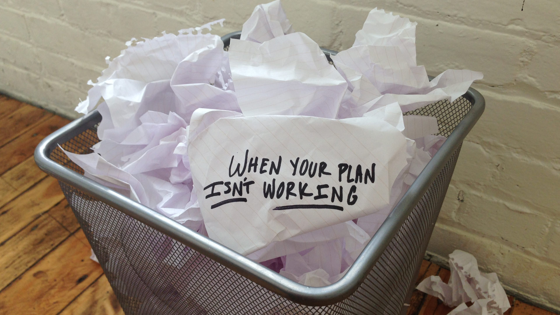 Sometimes the plan you're working...just isn't working.