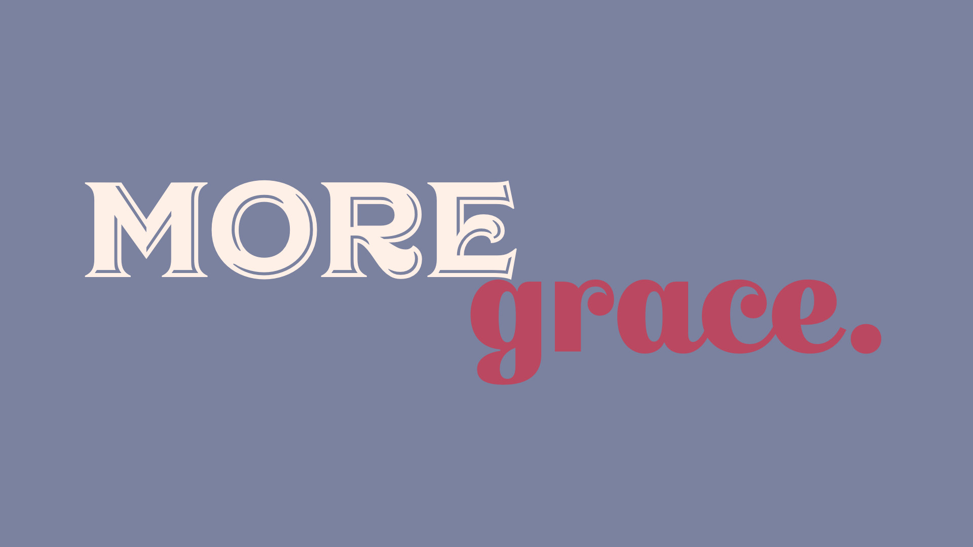 You need more grace, just not in the way you expect it.