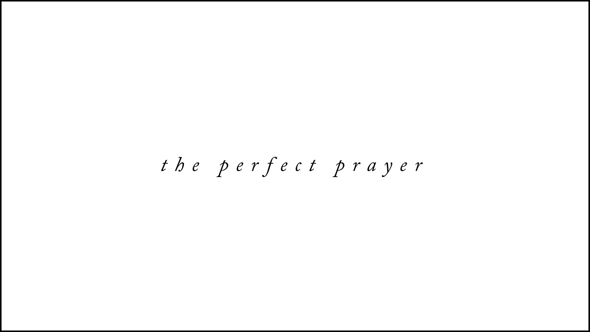 Learn how to pray the perfect prayer.