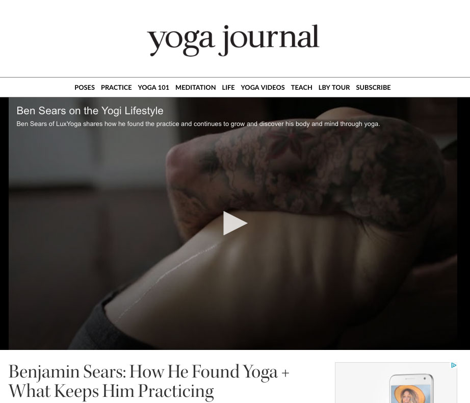 FEATURE ON  YOGA JOURNAL   Benjamin Sears of  LUXYOGA  shares how he found yoga, and continues to discover and rediscover his body and mind through the practice. We sat down with Benjamin and asked him a few questions about his practice, and how he gets rid of negative self talk.