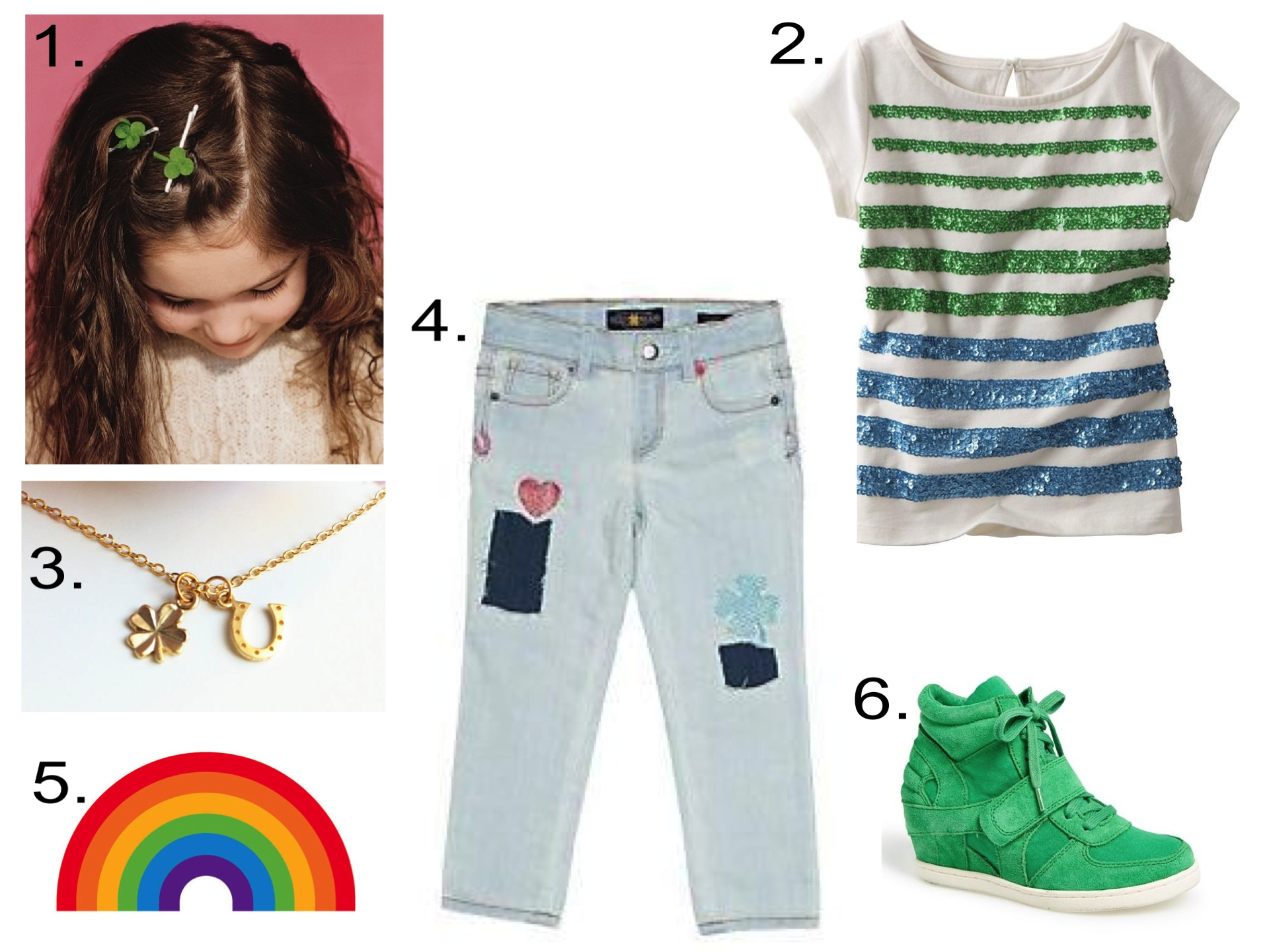 For your Little Lady Luck...  1.  Martha Stewart Clover Hair Pin  | 2.  OshKosh B'Gosh SEQUINED STRIPED TEE  | 3. PinkChemistry Lucky Horseshoe &4 Leaf Clover Necklace |4.  Lucky Brand CATE PATCHWORK  |5.  Tattly Rainbow Temporary Tattoo  |6. Ash 'Babe' Sneaker