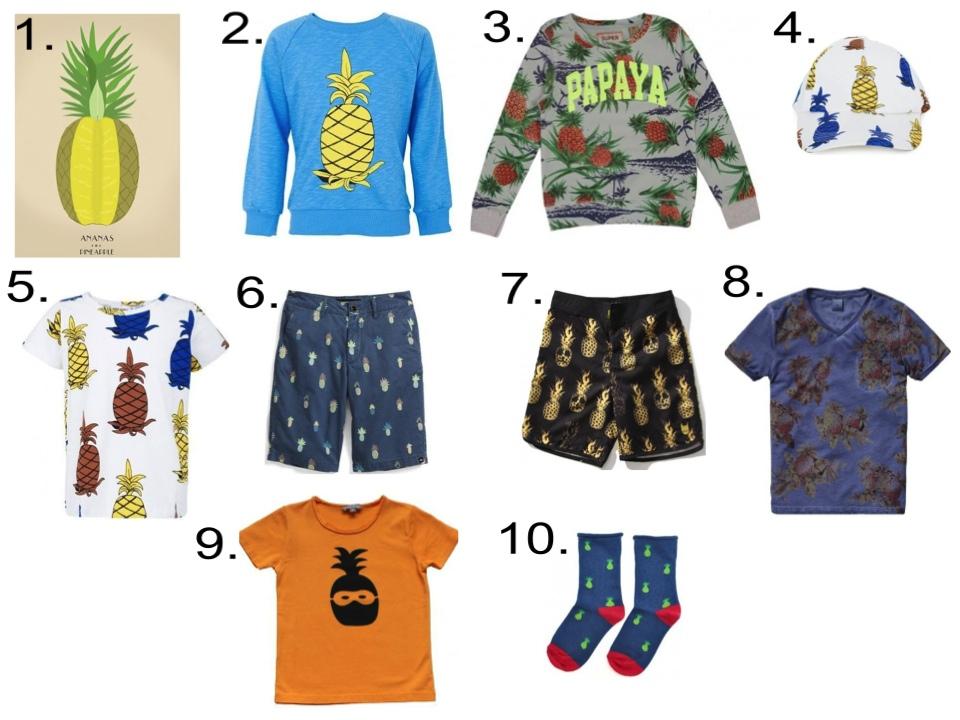 Pineapples for your little boy...  1.  French Blossom Poster |2.  Mini Rodini Sweatshirt  |3.  Scotch & Soda Sweater |4.  Mini Rodini Cap  | 5.  Mini Rodini T-Shirt  |6. Quiksilver Shorts  |7. Munster Kids Shorts |8.  Scotch & Soda T-Shirt |9. Emile Et Ida T-Shirt |10. Nice Things Mini Socks
