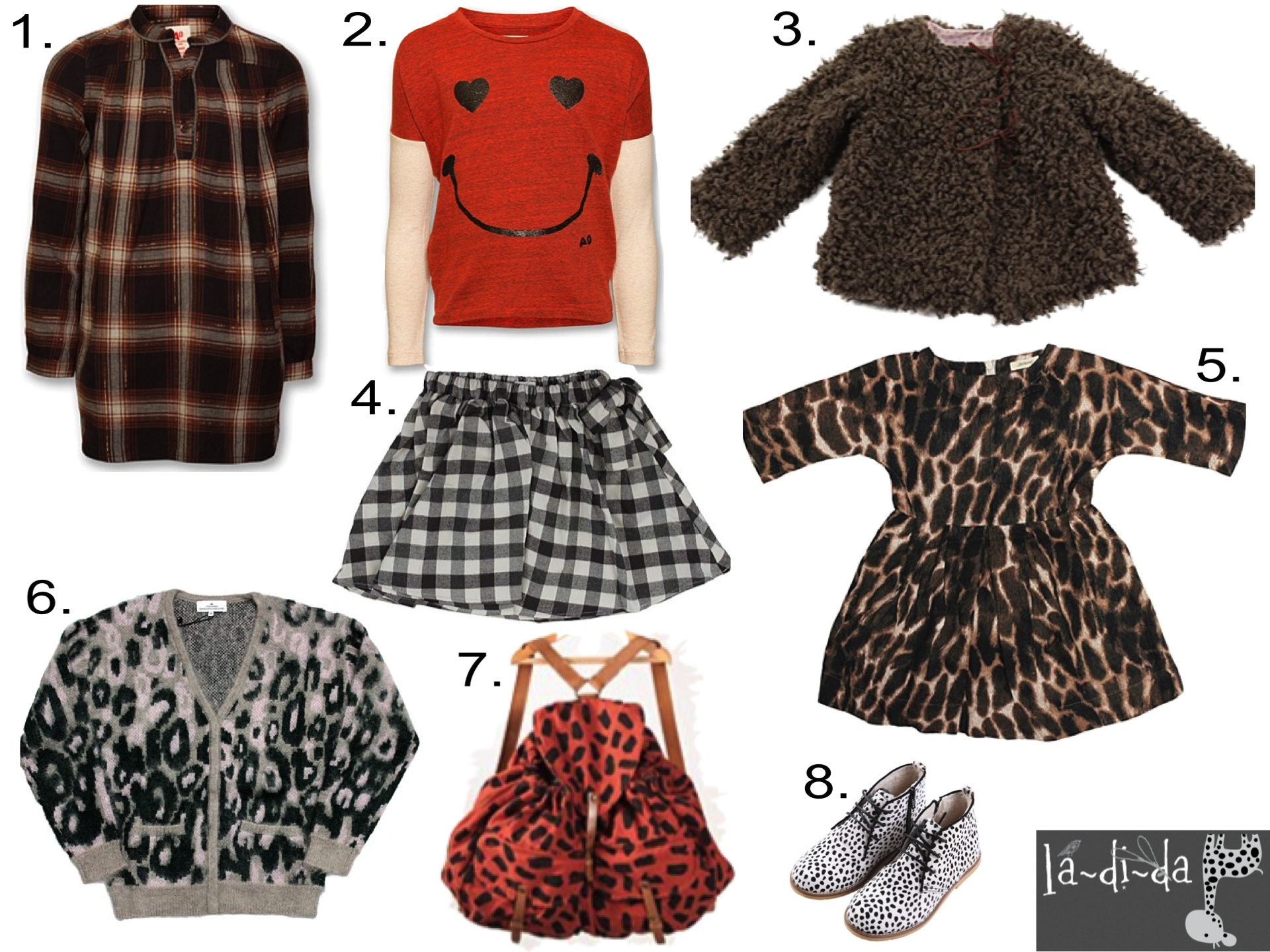 Girls' Fall Favorites from LaDiDa  1.  AO Plaid Shirt Dress  2. AO Smiley Tee  3.  Anais Fuzzy Jacket  4.  Neige Plaid Skirt  5. Belle Leopard Print Dress  6 . Remix Leopard Mohair Cardigan  7.  Bobo Leopard Backpack  8.  Anais Spotted Boots