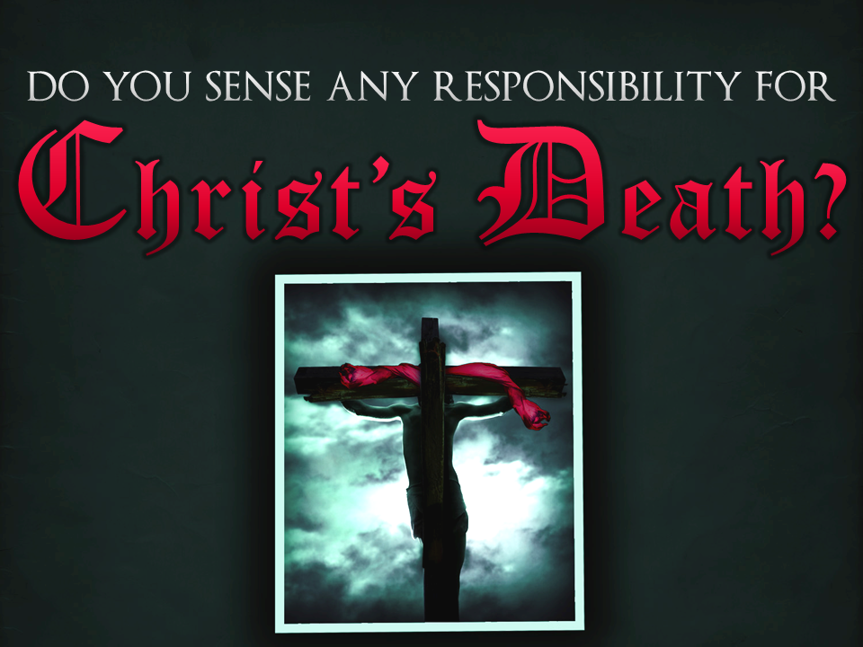 8-1-10-do-you-sense-any-responsiblity-for-christs-death-2
