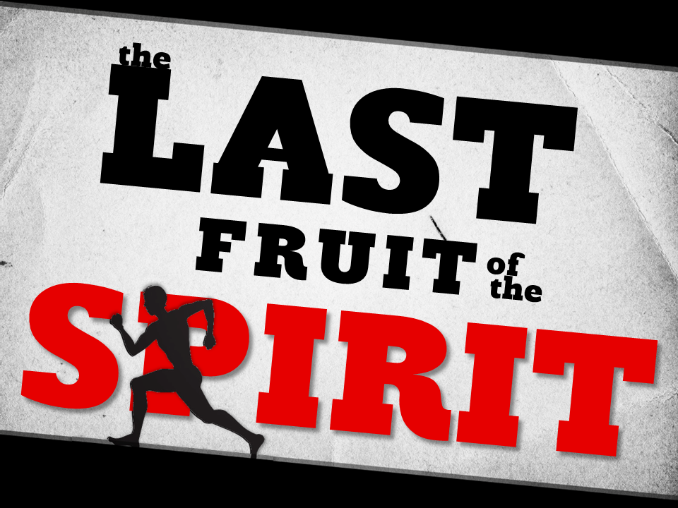 10-24-10-the-last-fruit-of-the-spirit