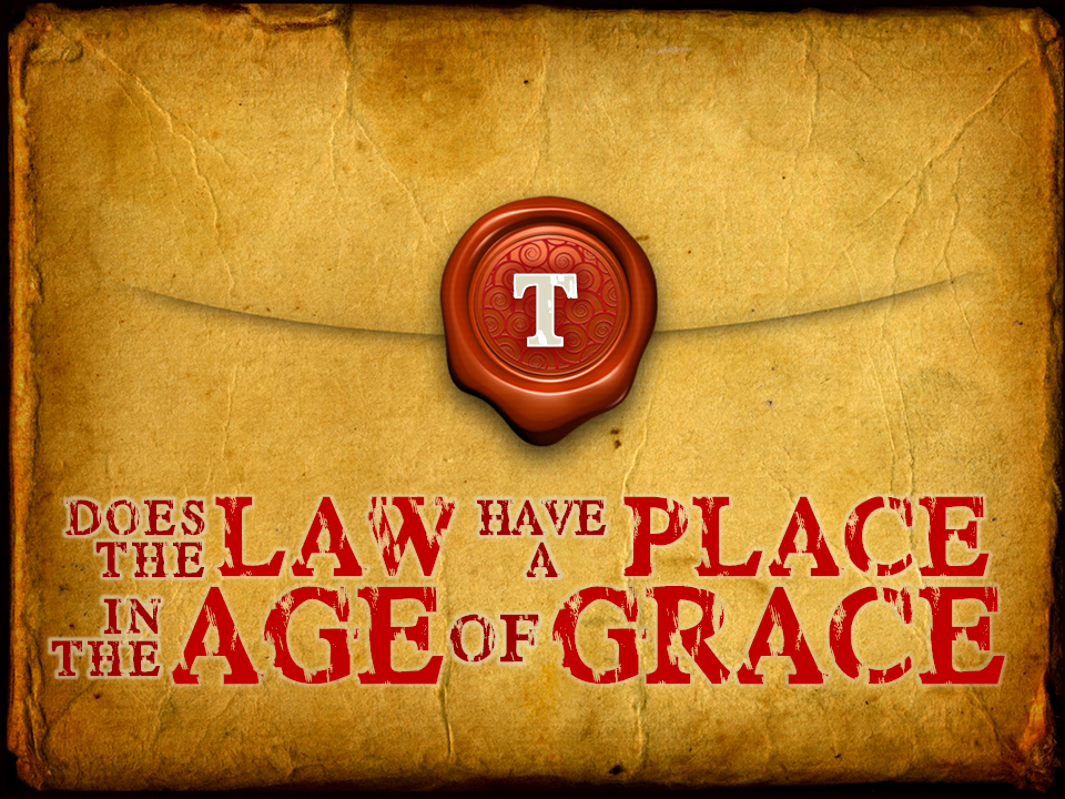 1-16-11-does-the-law-have-a-place-in-the-age-of-grace