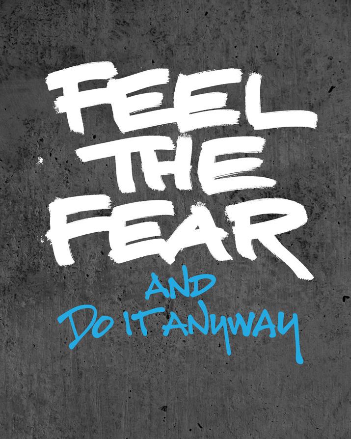 Feel the Fear. Do It Anyway.