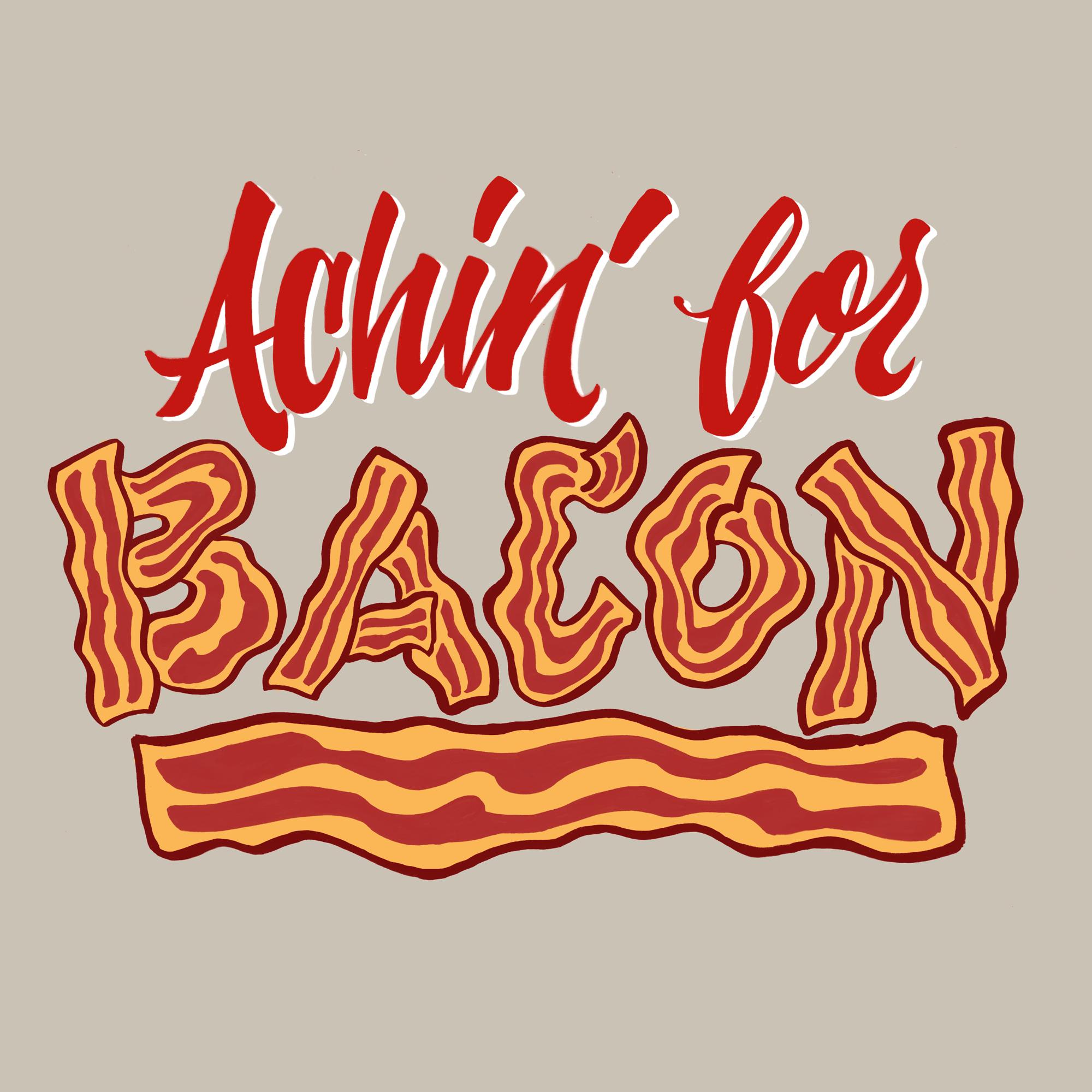 achin for bacon