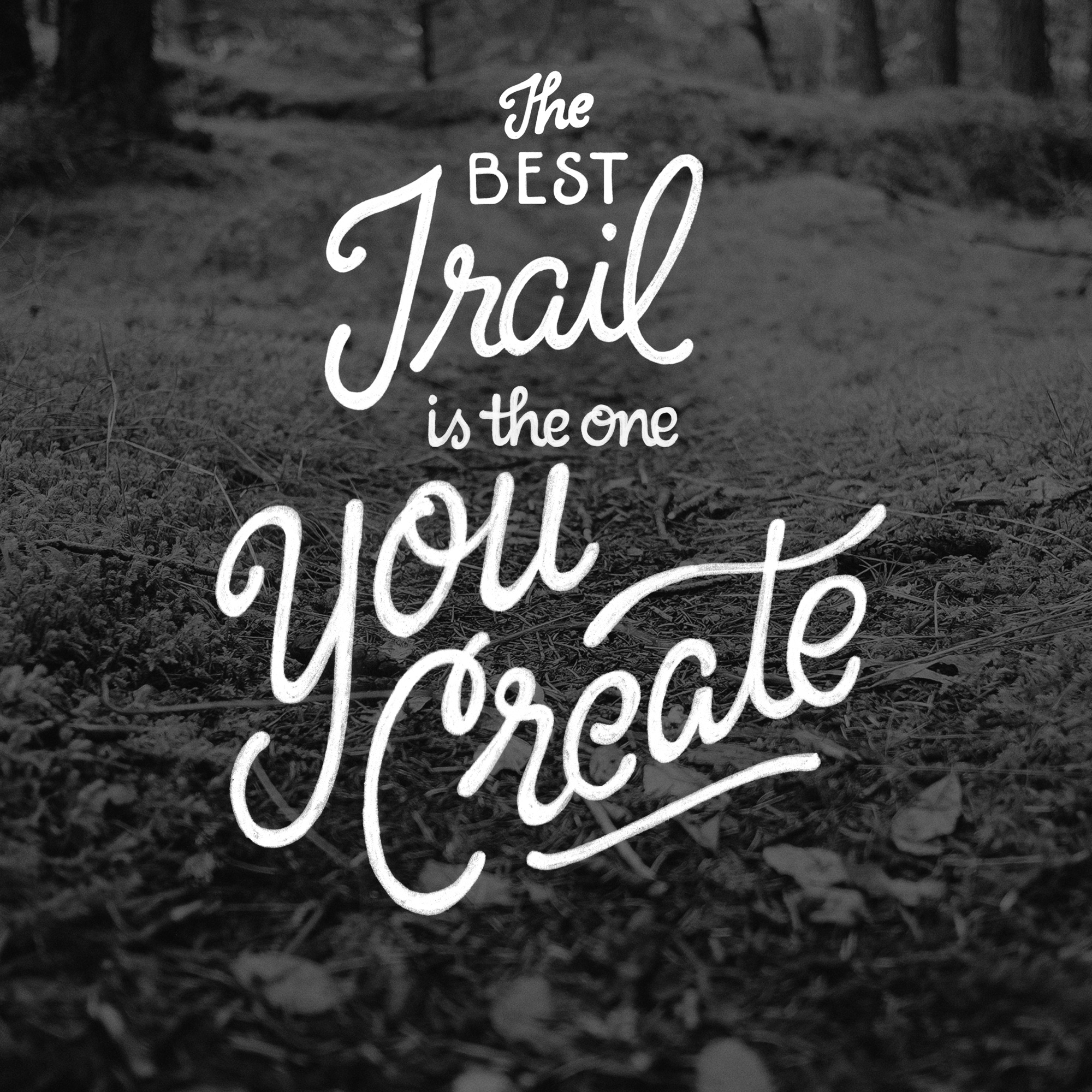 the best trail is the one you create